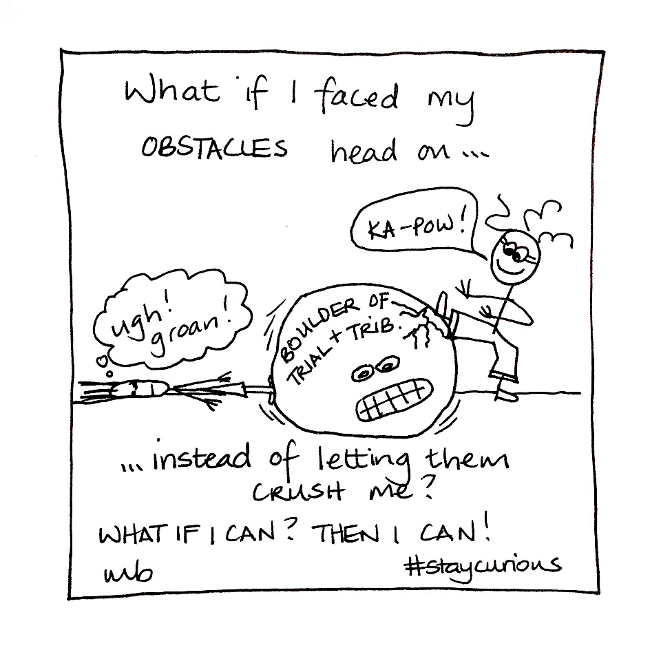 Mich Bondesio - Doodles - What if I faced my obstacles head on, instead of letting them crush me?