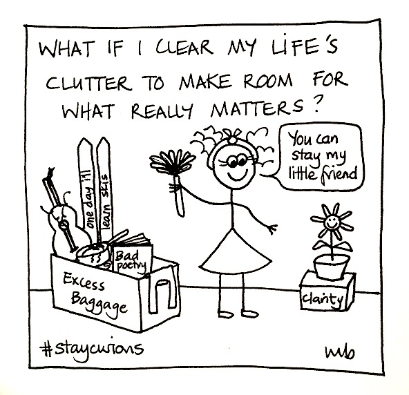 Mich Bondesio Doodles What if I clear my life's clutter to make room for what really matters?